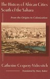 The History of African Cities South of the Sahara: From the Origins to Colonization