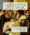 Last Dinner On the Titanic Menus and Recipes From the Great L... by Rick Archbold