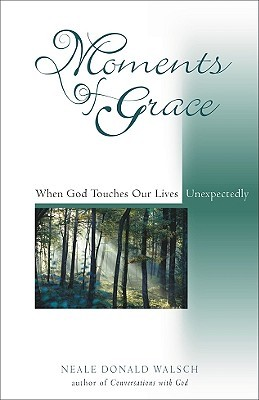 Moments of Grace by Neale Donald Walsch
