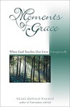 Moments of Grace: When God Touches Our Lives Unexpectedly