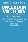 Uncertain Victory: Social Democracy and Progressivism in European and American Thought, 1870-1920
