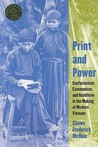 Print and Power: Confucianism, Communism, and Buddhism in the Making of Modern Vietnam