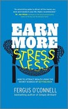Earn More, Stress Less: How to Attract Wealth Using the Secret Science of Getting Rich