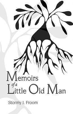 Memoirs of a Little Old Man by Stormy J. Froom