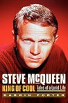 Steve McQueen King of Cool: Tales of a Lurid Life