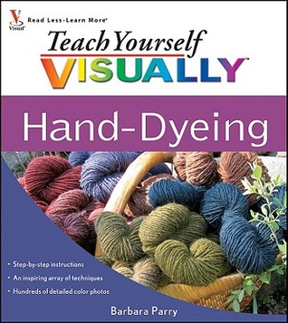 Teach Yourself Visually Hand-Dyeing by Barbara Parry