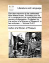 Genuine Memoirs of the Celebrated Miss Maria Brown. Exhibiting the Life of a Courtezan in the Most Fashionable Scenes of Dissipation. Published by the Author of a Woman of Pleasure. in Two Volumes. ... Volume 2 of 2