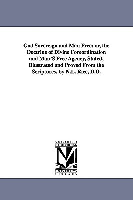 Download free God sovereign and man free: or, The doctrine of divine foreordination and man's free agency, stated, illustrated and proved from the Scriptures PDF by Nathan Lewis Rice