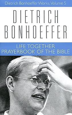 Life Together and Prayerbook of the Bible by Dietrich Bonhoeffer