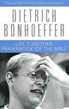 Life Together and Prayerbook of the Bible (Works, Vol 5)