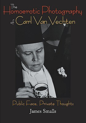 The Homoerotic Photography of Carl Van Vechten by James Smalls