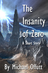 The Insanity of Zero by Michael Offutt