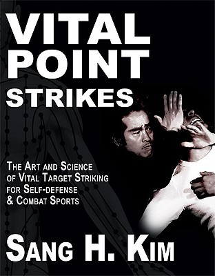 Vital Point Strikes: The Art & Science of Striking Vital Targets for Self-Defense & Combat Sports: The Art and Science of Striking Vital Targets for Self-Defense and Combat Sports
