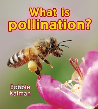 What Is Pollination? by Bobbie Kalman