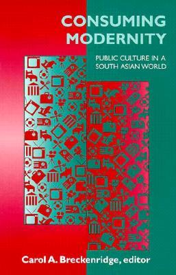 Consuming Modernity: Public Culture in a South Asian World