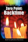 Zero Point: Backtime: Second Book in the Zero Point Series