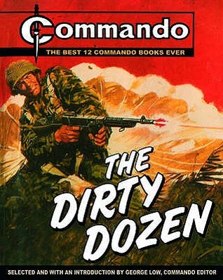 Free download The Dirty Dozen: The Best 12 Commando Books Ever!. Edited by George Low by George Low iBook