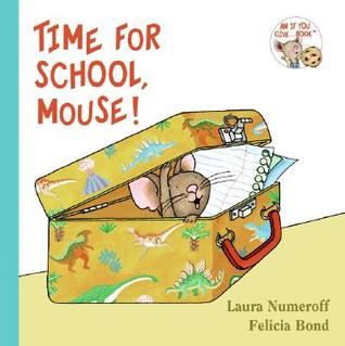 Time for School, Mouse! by Laura Joffe Numeroff