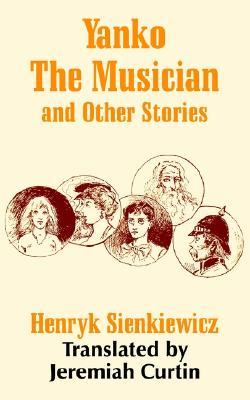 Yanko the Musician and Other Stories by Henryk Sienkiewicz