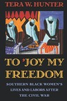 To 'Joy My Freedom by Tera W. Hunter