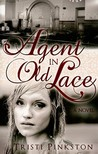 Agent in Old Lace by Tristi Pinkston