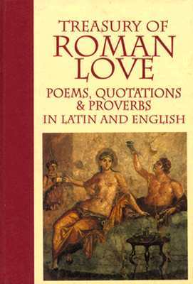 Treasury of Roman Love: Poems, Quotations  & Proverbs : In Latin and English