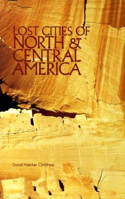 Lost Cities of North and Central America by David Hatcher Childress