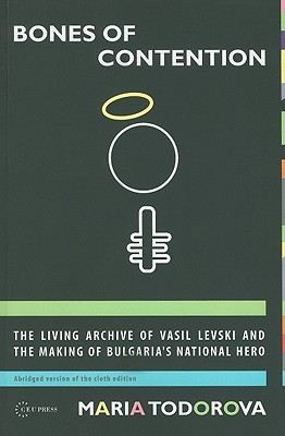 Bones of Contention: The Living Archive of Vasil Levski and the Making of Bulgaria's National Hero