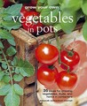 Grow Your Own Vegetables in Pots: 35 Ideas for Growing Vegetables, Fruits and Herbs in Pots
