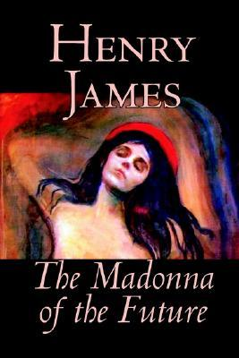 The Madonna of the Future by Henry James