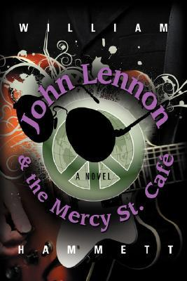 John Lennon and the Mercy Street Caf by William Hammett