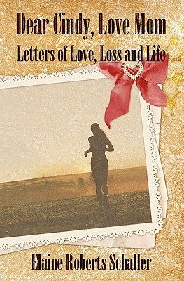 Dear Cindy, Love Mom: Letters of Love, Loss and Life