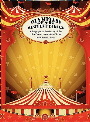 Olympians of the Sawdust Circle: A Biographical Dictionary of the Nineteenth Century American Circus