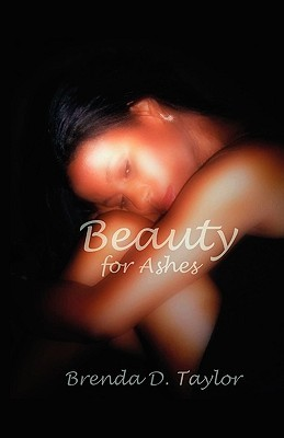 Beauty for Ashes by Brenda D. Taylor
