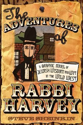 Free download online The Adventures of Rabbi Harvey: A Graphic Novel of Jewish Wisdom and Wit in the Wild West DJVU by Steve Sheinkin