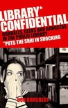 Library Confidential: geeks, oddballs and gangstas in the public library