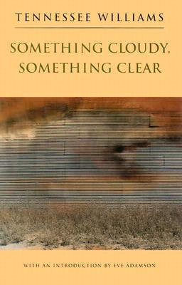 Something Cloudy, Something Clear by Tennessee Williams