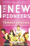 The New Pioneers: The Men And Women Who Are Transforming The Workplace And The Marketplace