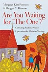 """Are You Waiting for """"The One""""?: Cultivating Realistic, Positive Expectations for Christian Marriage"""