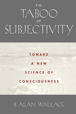 The Taboo of Subjectivity by B. Alan Wallace