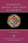Buddhists, Hindus, and Sikhs in America: A Short History (Religion in American Life)