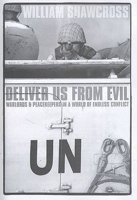 Deliver Us from Evil: Warlords and Peacekeepers in a World of Endless Conflict