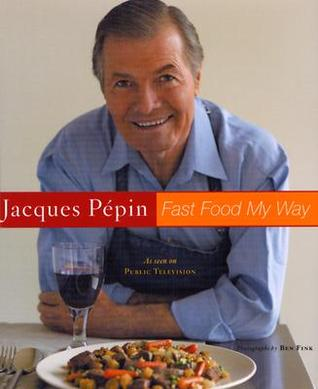Jacques Pépin Fast Food My Way by Jacques Pépin