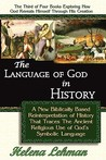 The Language of God in History, a New Biblically Based Reinterpretation of History That Traces the Ancient Religious Use of God S Symbolic Language
