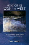 How Cities Won the West: Four Centuries of Urban Change in Western North America