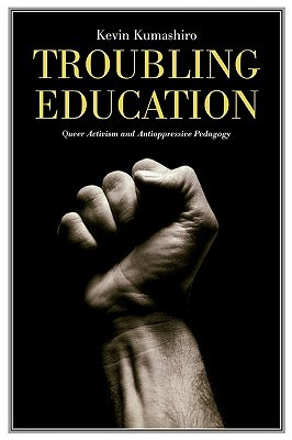 Troubling Education by Kevin K. Kumashiro