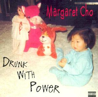 Drunk with Power by Margaret Cho