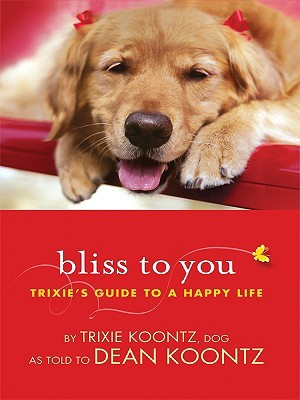 Bliss to You: Trixie's Guide to a Happy Life