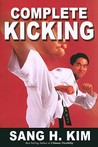 Complete Kicking Book: The Ultimate Guide to Kicks for Martial Arts Self-Defense & Combat Sports