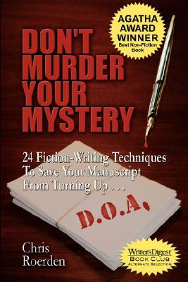 Don't Murder Your Mystery: 24 Fiction-Writing Techniques to Save Your Manuscript from Turning Up D.O.A